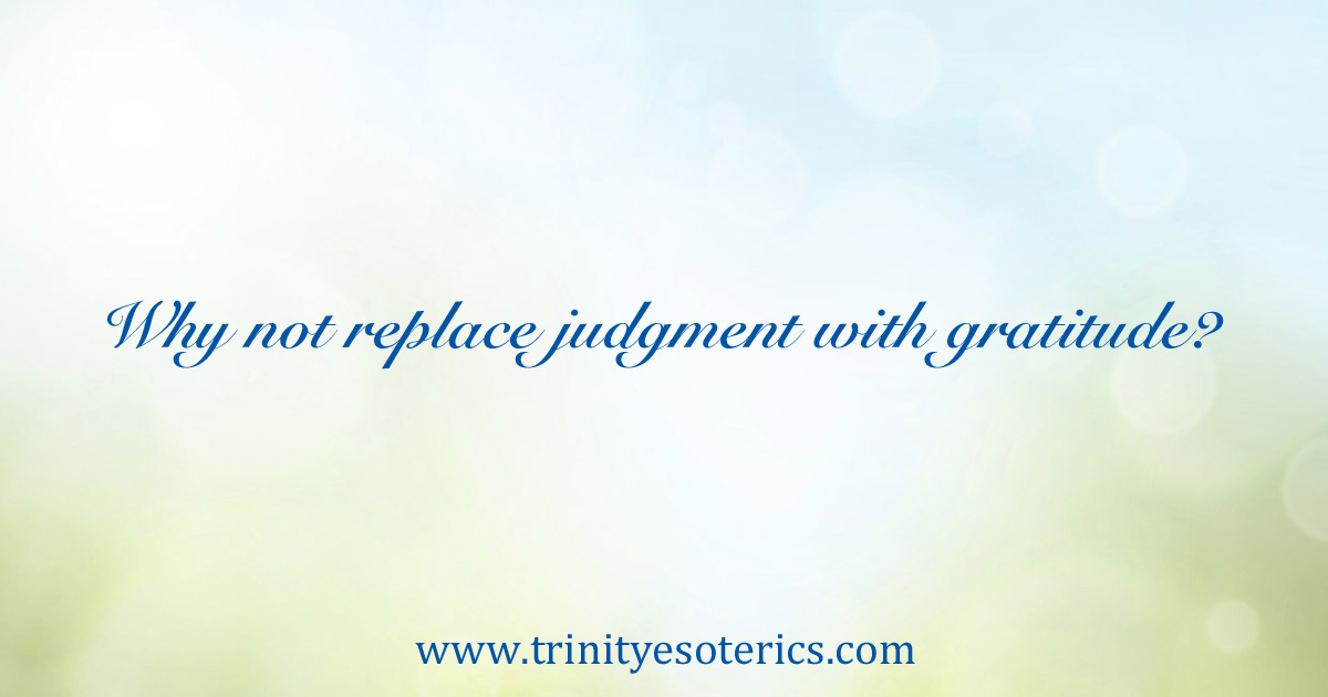 whynotreplacejudgmentwithgratitude