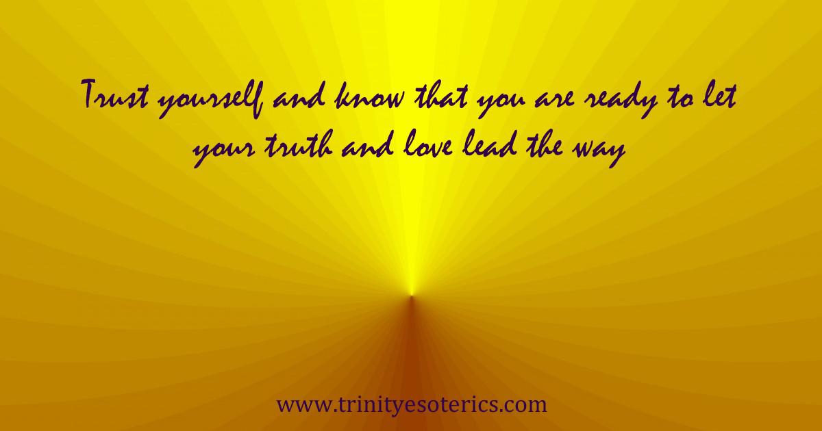 trustyourselfandknowthatyouarereadytoletyourtruthandloveleadtheway